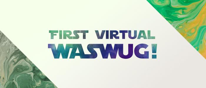 First Virtual WASWUG!